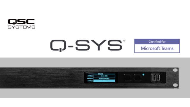 L'écosystème Q-SYS de QSC Systems est désormais certifié Microsoft Teams © DR